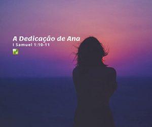 I Samuel 1:10-11- A Dedicação de Ana