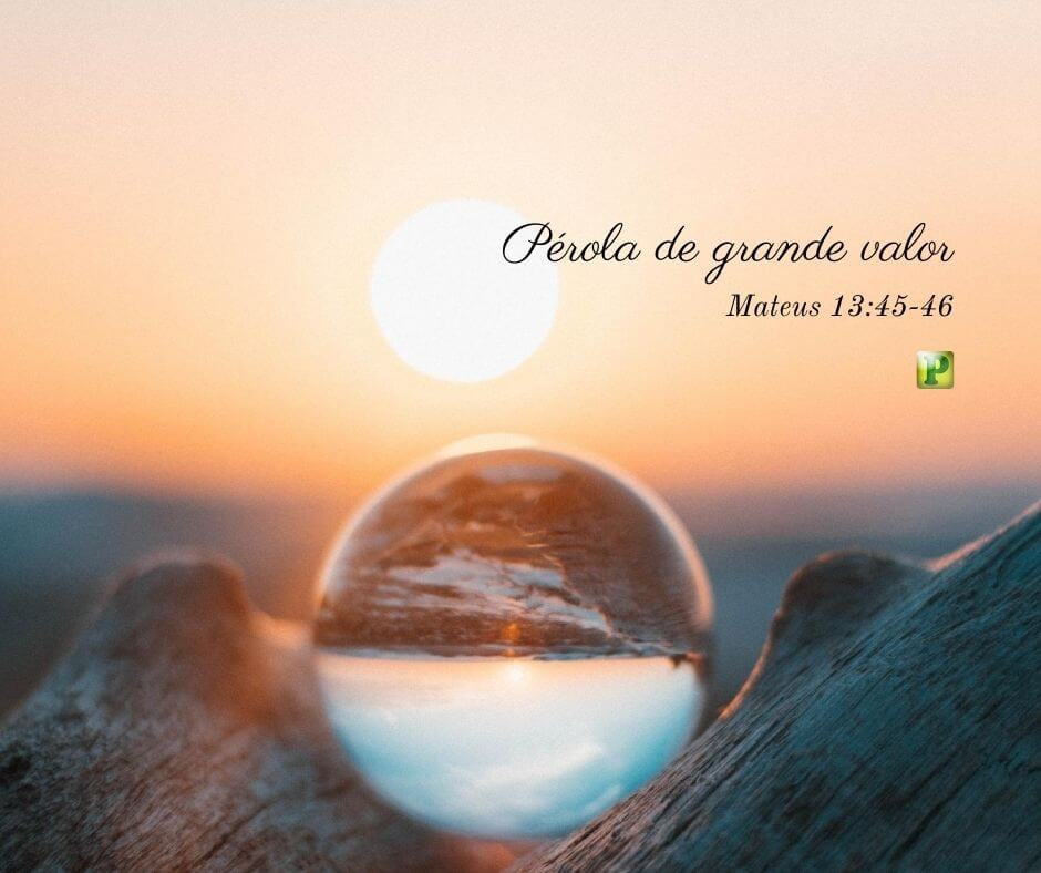 Pérola de grande valor – Mateus 13:45-46