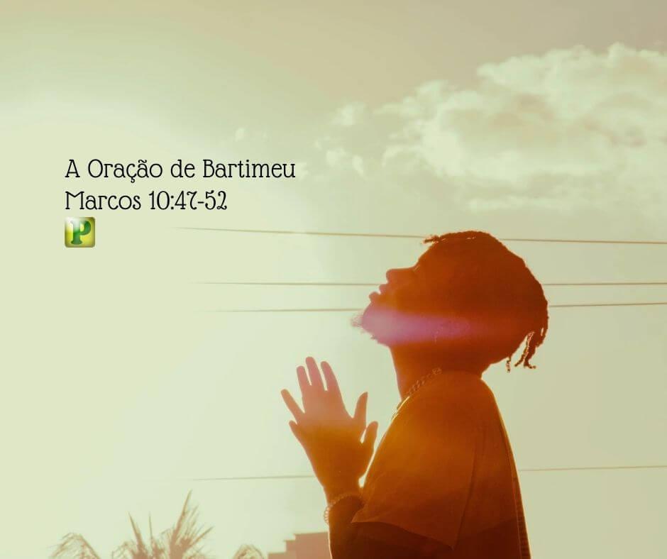 A Oração de Bartimeu – Marcos 10:47-52