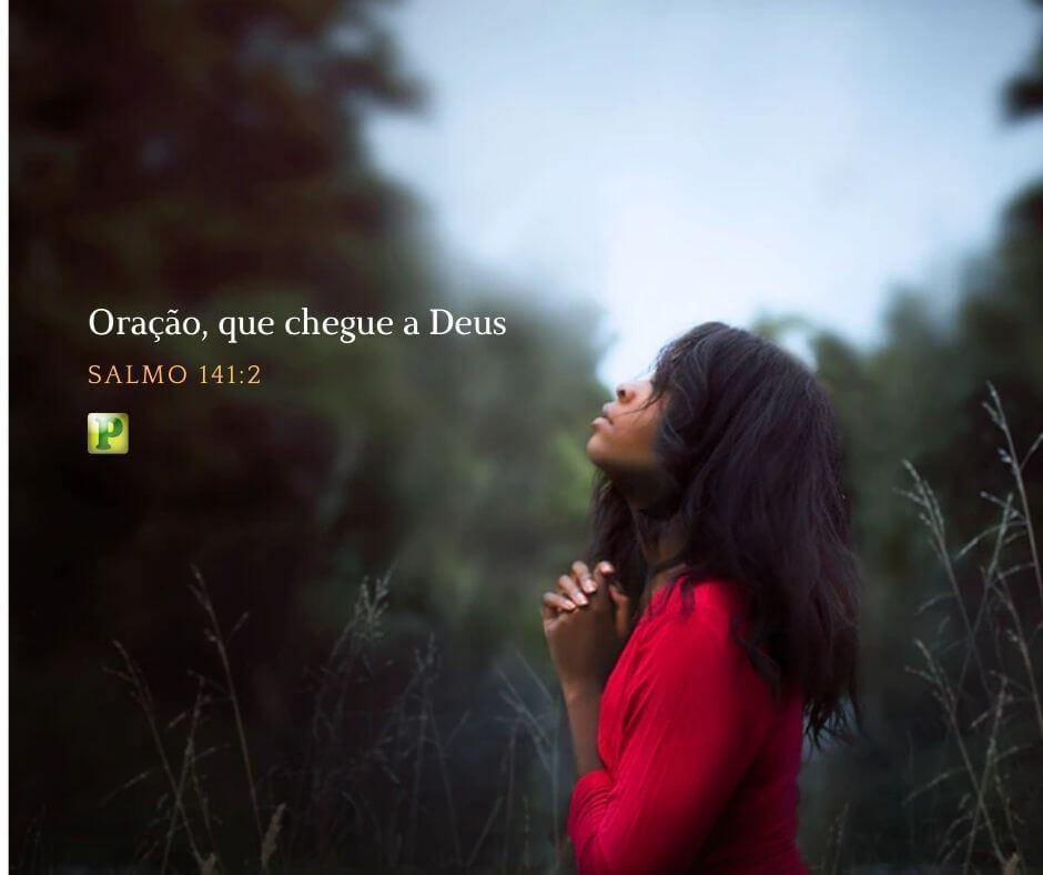 Oração, que chegue a Deus – Salmo 141:2