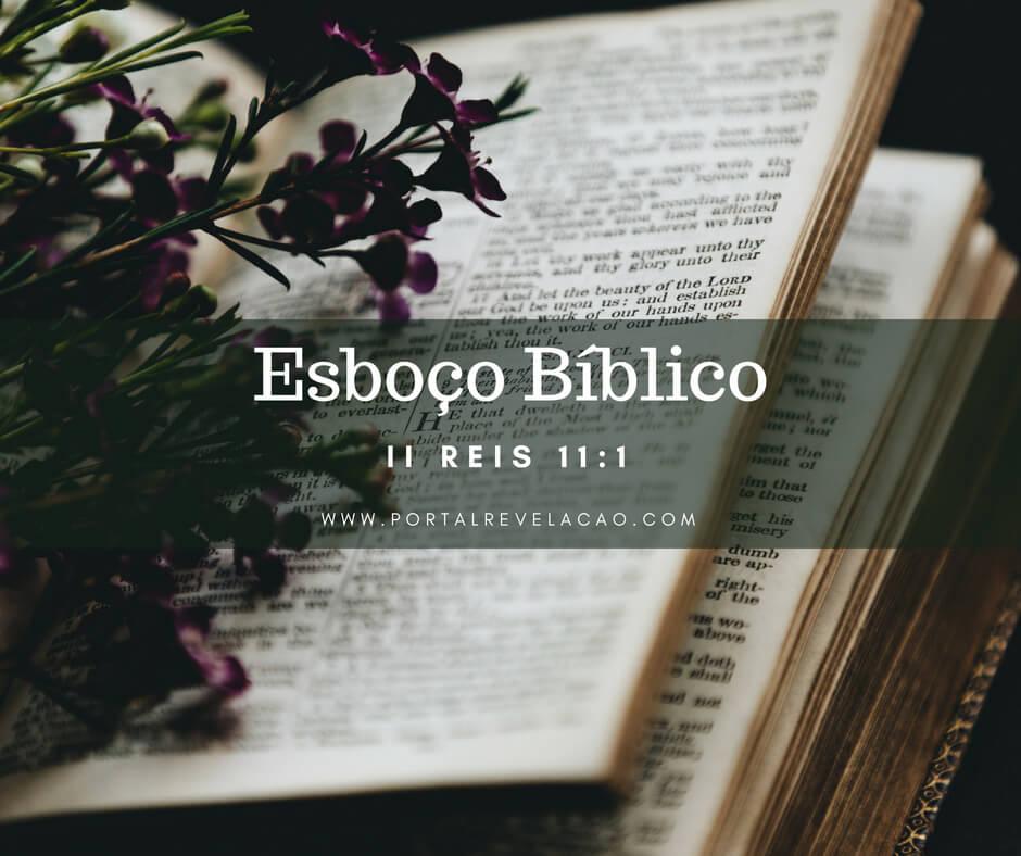 Esboço Bíblico – II Reis 11:1