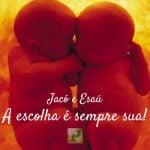 A escolha de Jacó | A escolhe da Esaú - Gênesis 25:27
