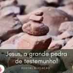 Jesus a grande pedra de testemunho - Josué 24:26 e 27a