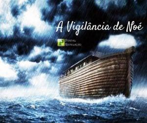 A vigilância de Noé – Gênesis 6:22