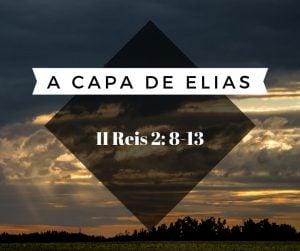 A capa de Elias – II Reis 2: 8-13