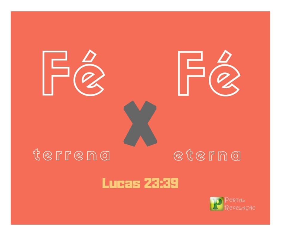 FÉ terrena X FÉ eterna – Lucas 23:39