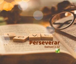 Perseverar – Samuel 1:12
