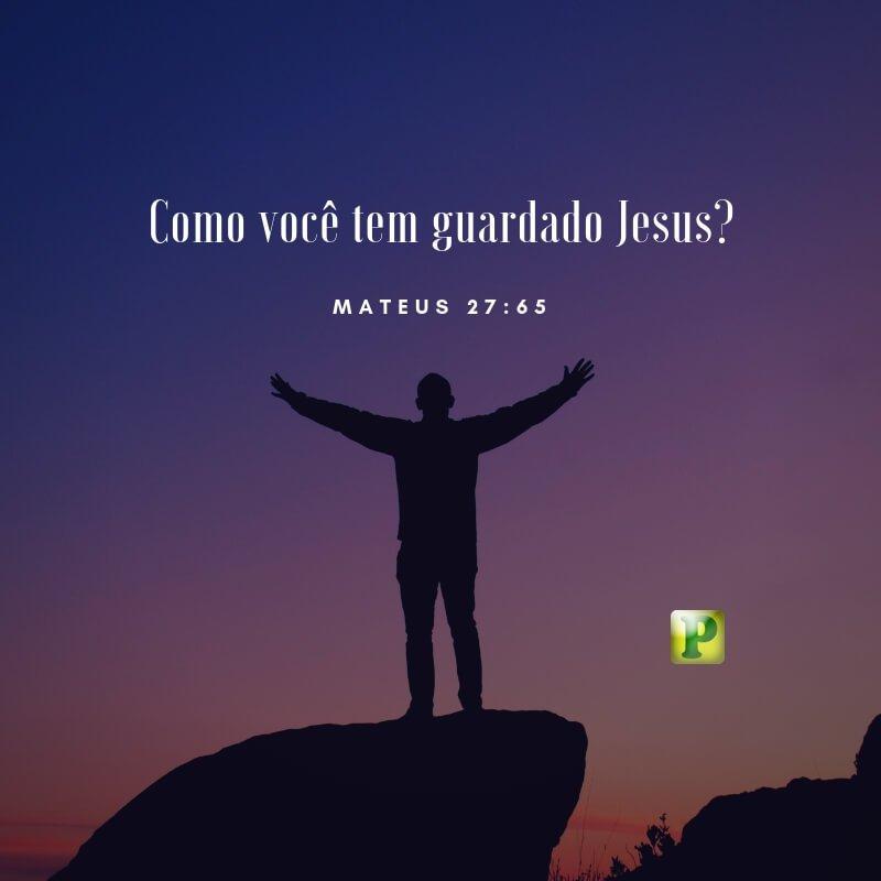 Como você tem guardado Jesus? – Mateus 27:65