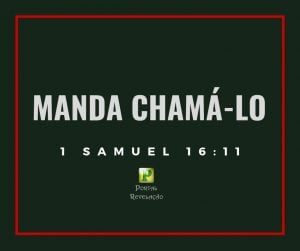 Manda chamá-lo – 1 Samuel 16:11