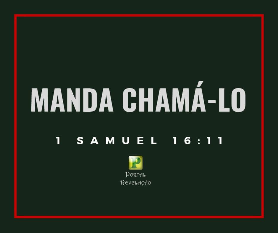 Manda chamá-lo – 1 Samuel 16: 11