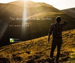 Na dependência do Senhor – Salmos 55:22