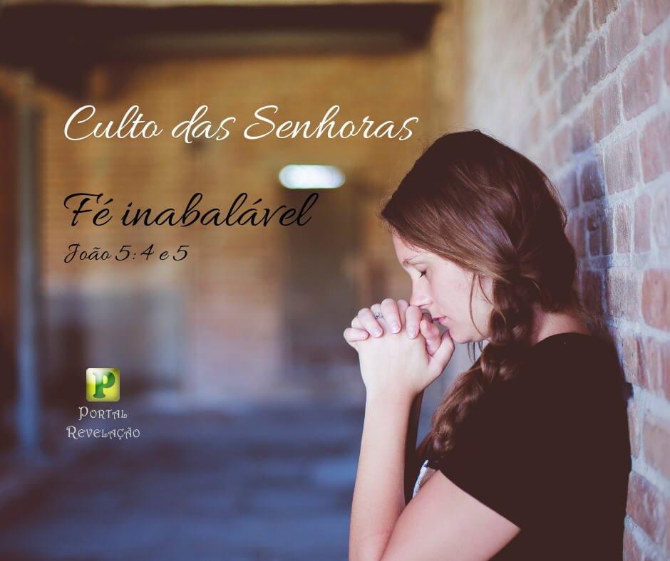 Fé inabalável – Culto das Senhoras