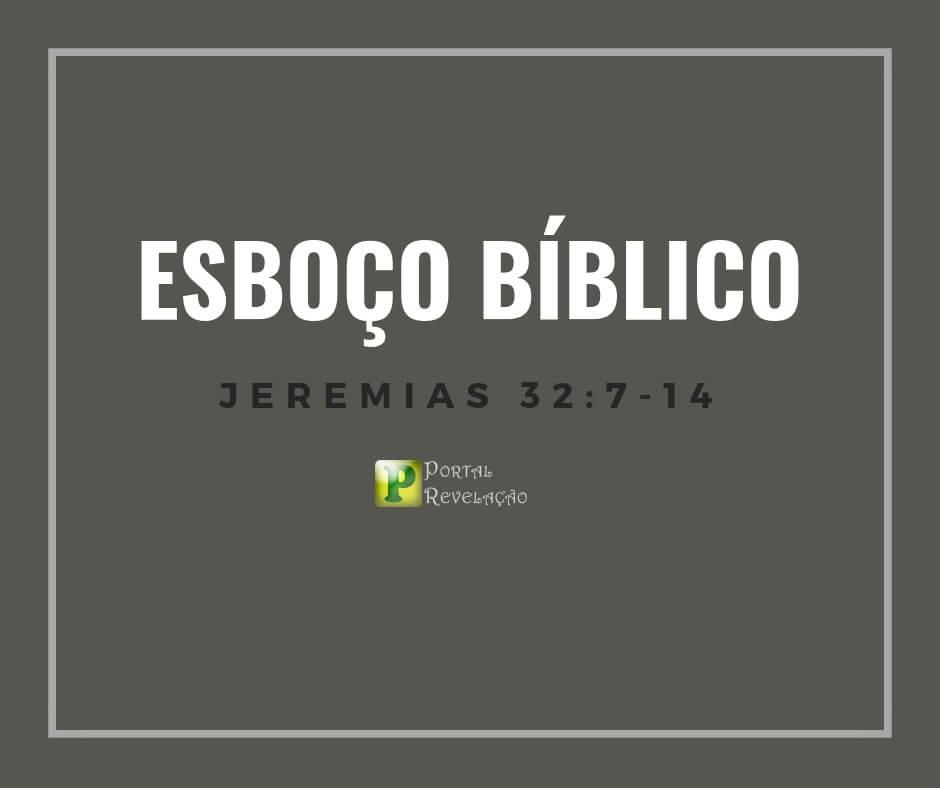 Jeremias 32:7-14 – Esboço Bíblico