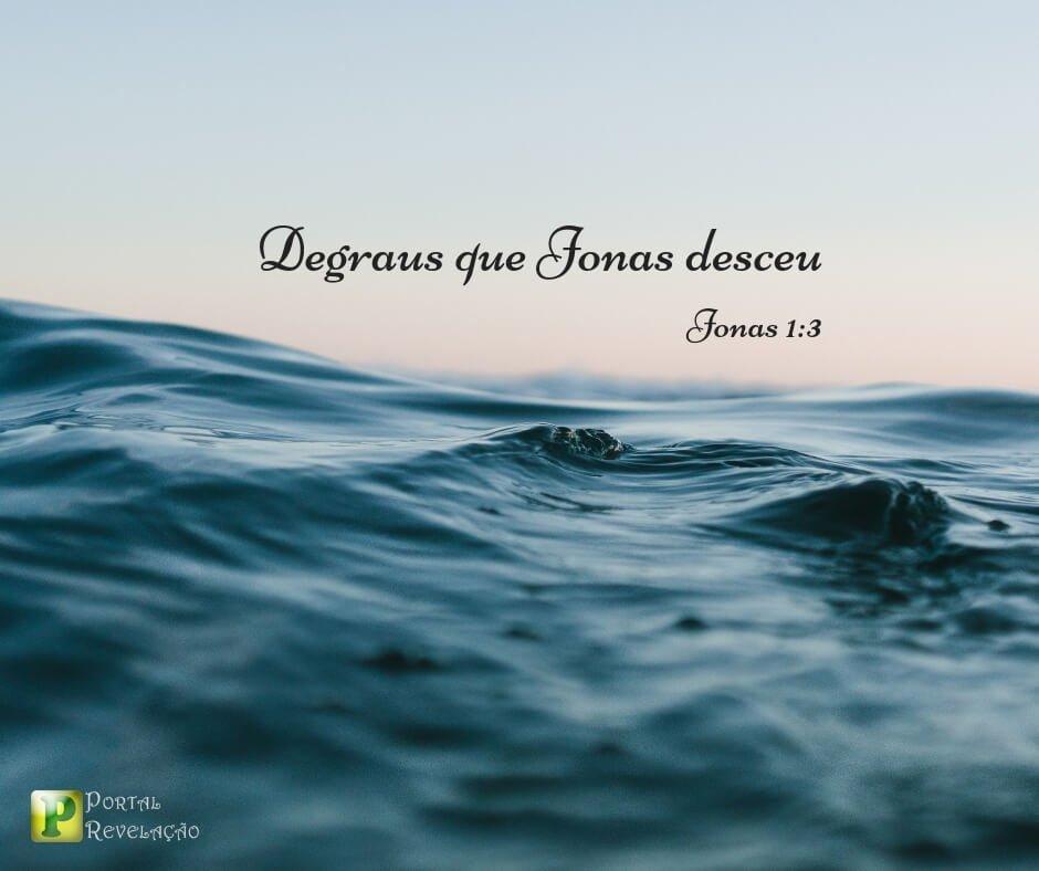 Os 5 degraus que Jonas desceu – Jonas 1:3