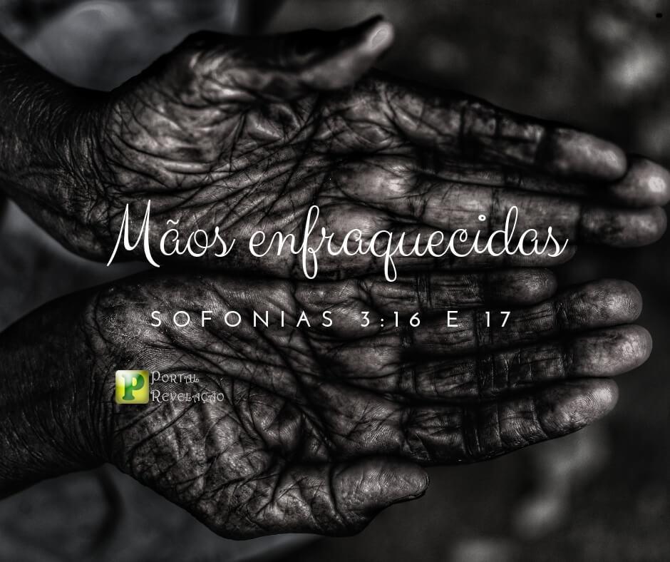 Mãos enfraquecidas – Sofonias 3:16 e 17