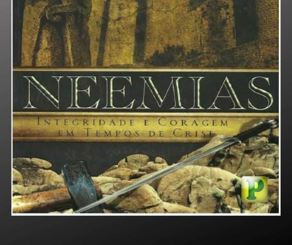 Neemias – Integridade e coragem em tempos de crise