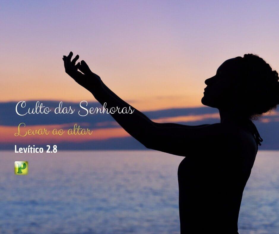 Levar ao altar   Culto das Senhoras – Levítico 2.8
