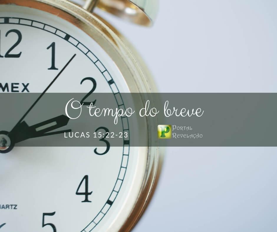 O tempo do breve – Lucas 15:22-23
