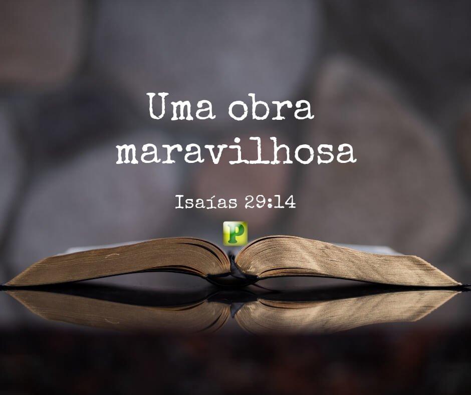 Isaías 29:14 – Uma obra maravilhosa