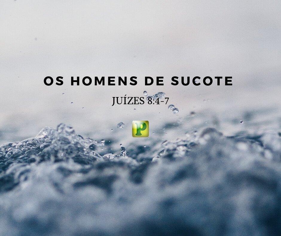 Os homens de Sucote – Juízes 8:4-7