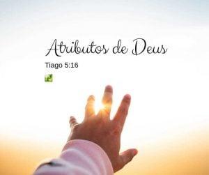 Tiago 5:16 – Atributos de Deus