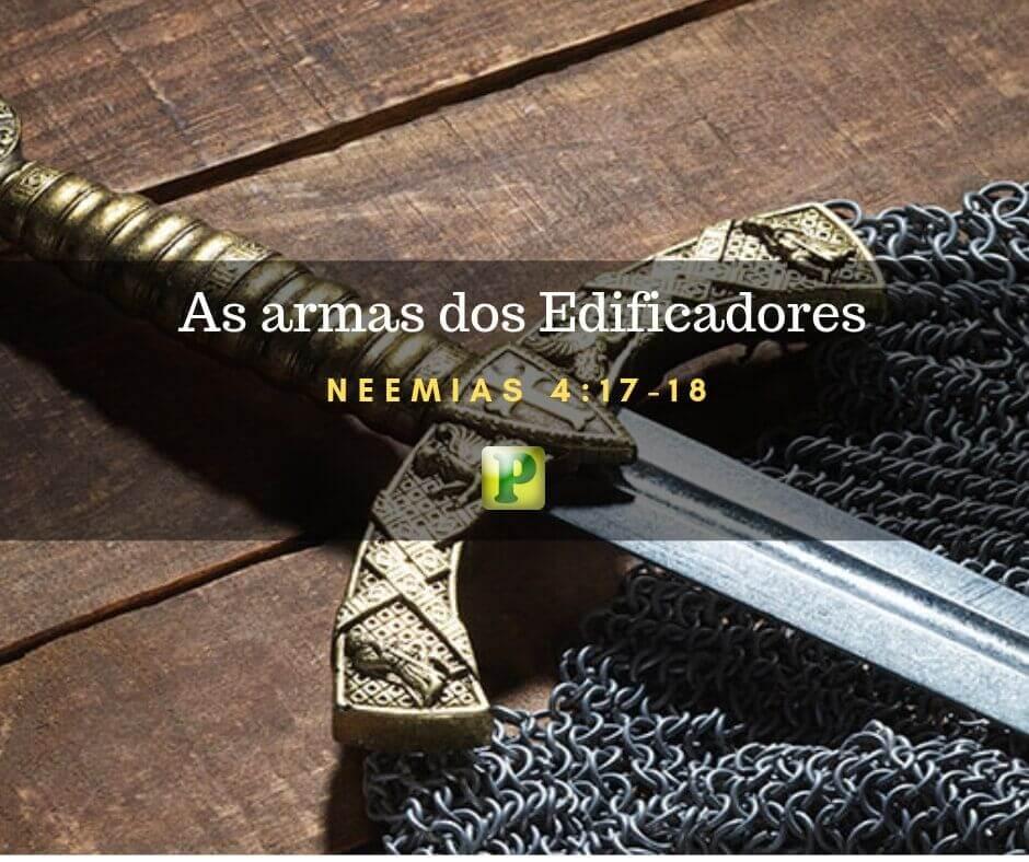 Neemias 4:17-18 – As armas dos Edificadores
