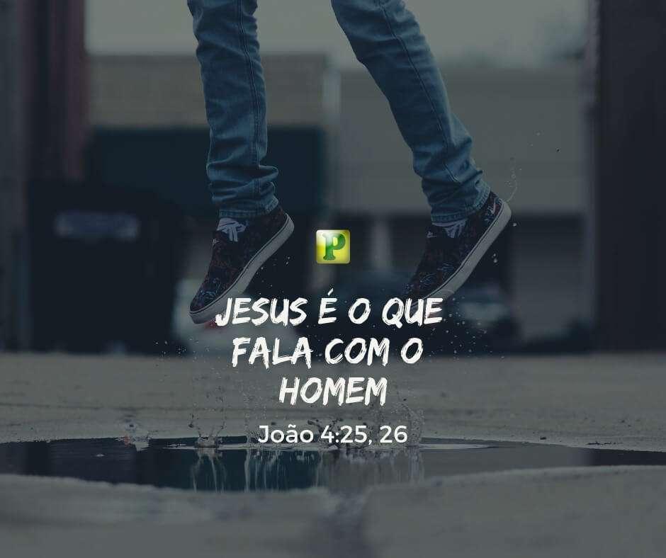 João 4:25, 26 – Jesus é o que fala com o homem