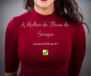 Lucas 8:45 ao 47 – A mulher do fluxo de sangue