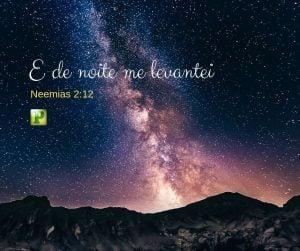 Neemias 2:12 – E de noite me levantei