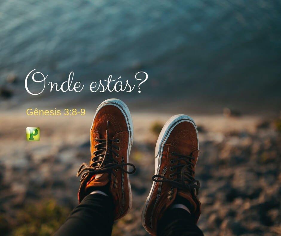 Gênesis 3:8-9 – Onde estás?