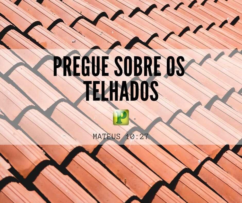 Mateus 10:27 – Pregue sobre os telhados