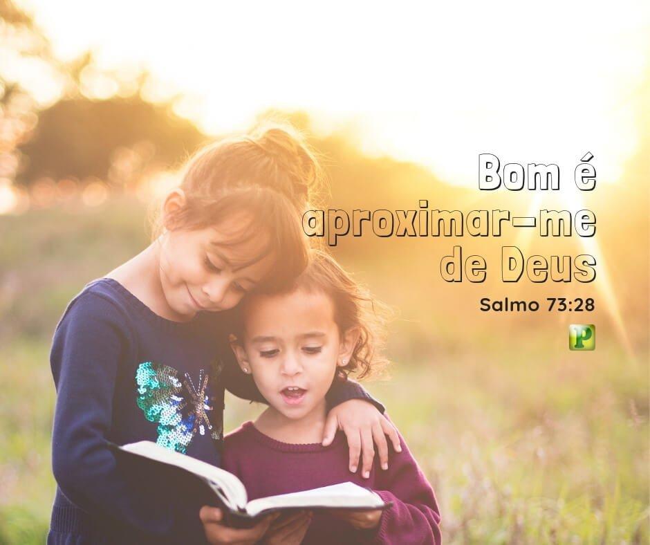 Salmo 73:28 – Bom é aproximar-me de Deus