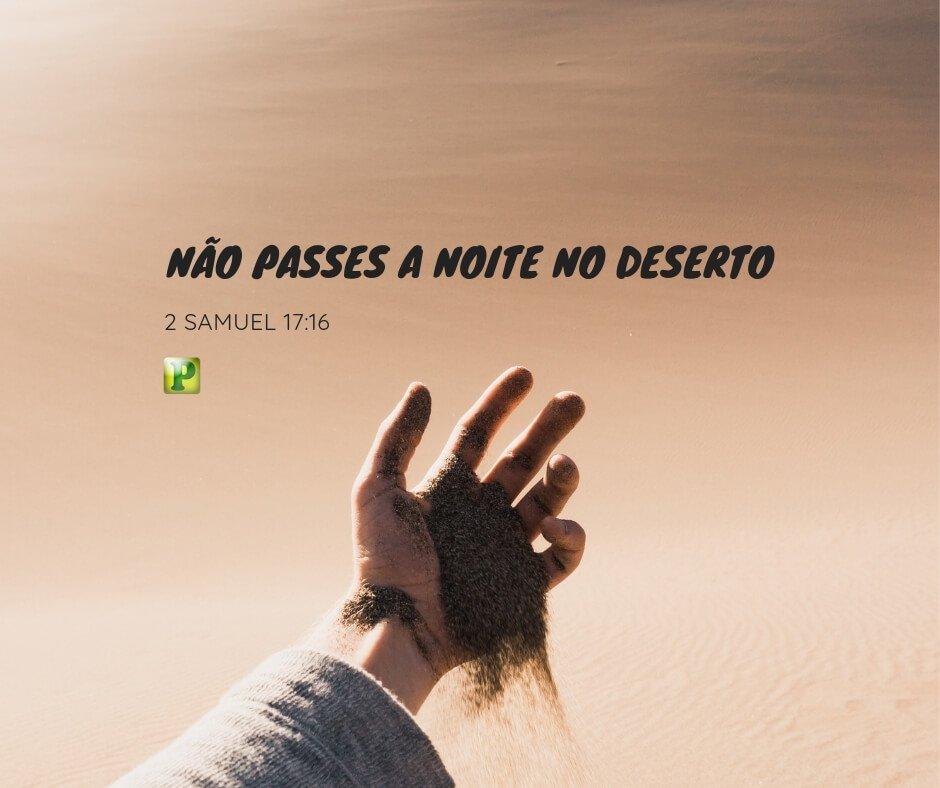 2 Samuel 17:16 – Não passes a noite no deserto
