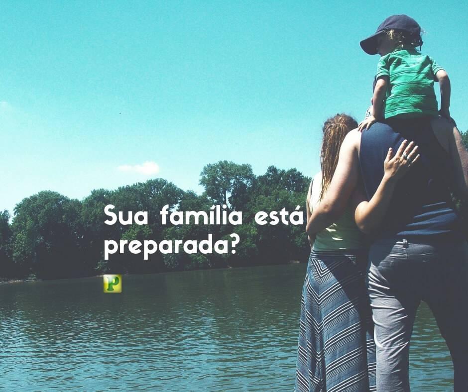 Sua família está preparada?