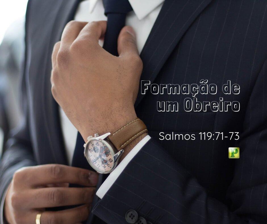 Salmos 119:71-73 – Formação de um Obreiro