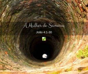 João 4:1-30 – A Mulher de Samaria
