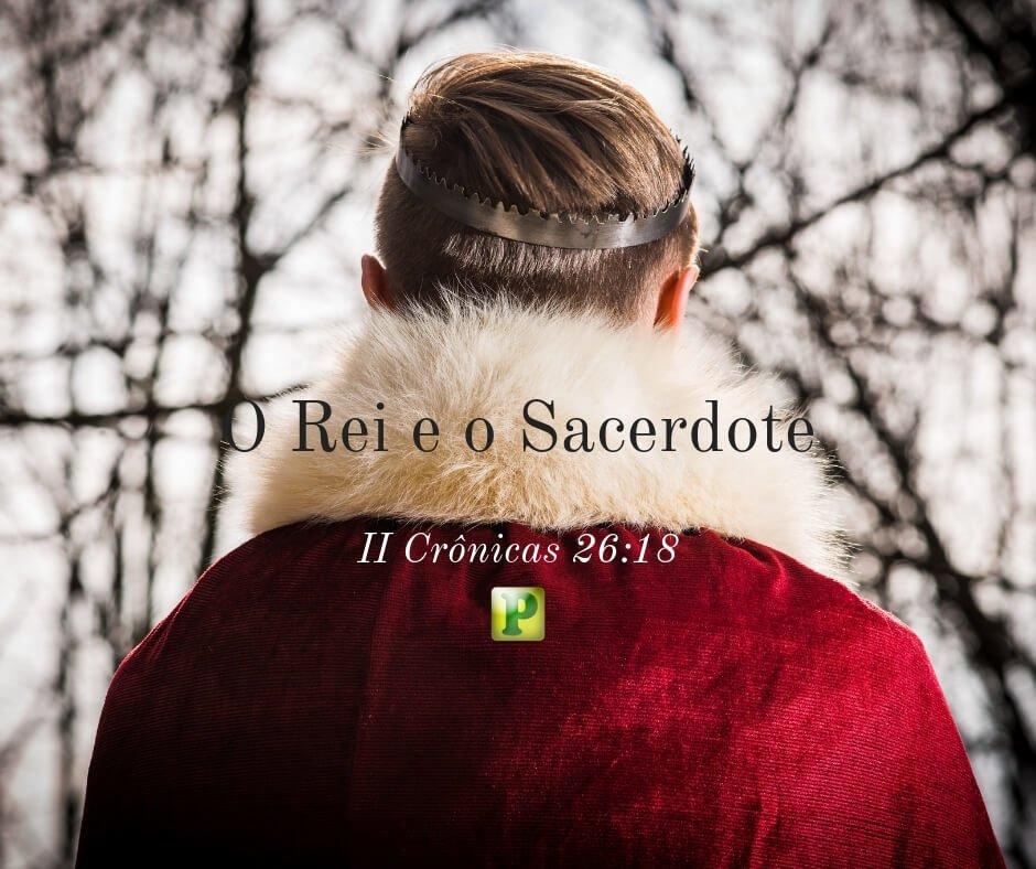 II Crônicas 26:18 – O Rei e o Sacerdote