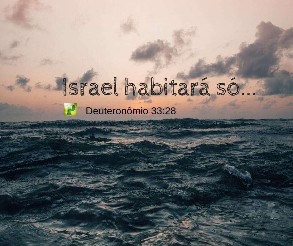 Deuteronômio 33:28 – Israel habitará só…