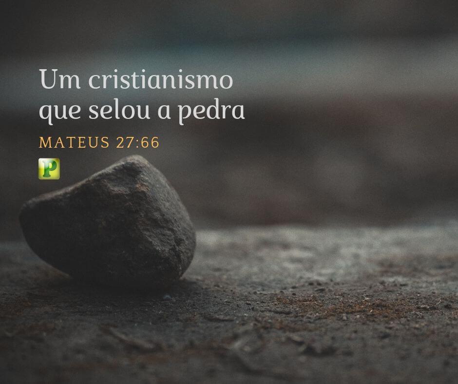 Mateus 27:66 – Um cristianismo que selou a pedra