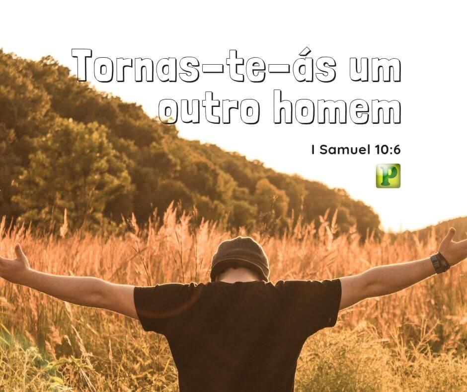 I Samuel 10:6 – Tornas-te-ás um outro homem