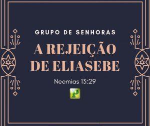 A rejeição de ELIASIBE – Neemias 13:29