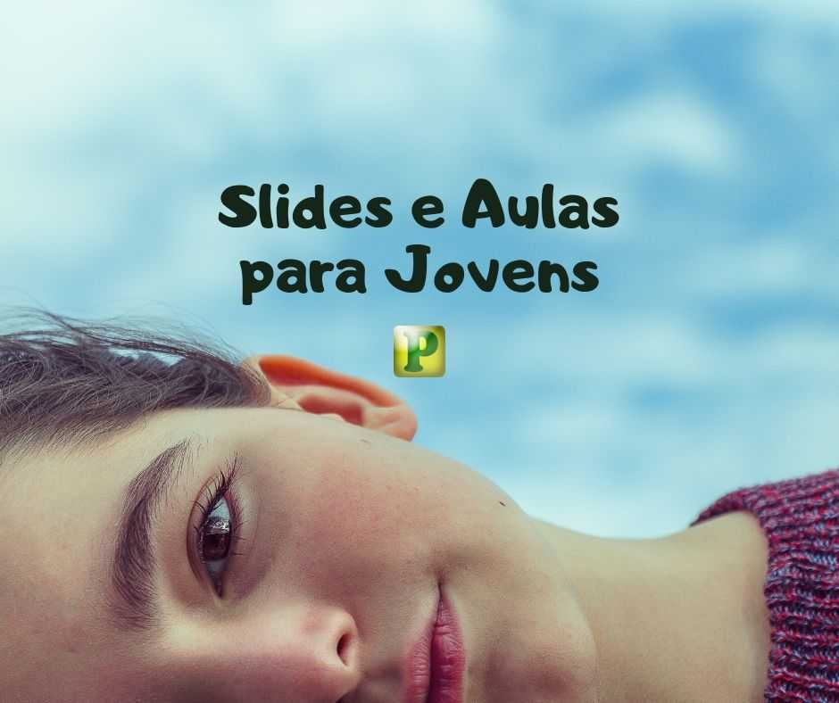 Slides e Aulas para Jovens