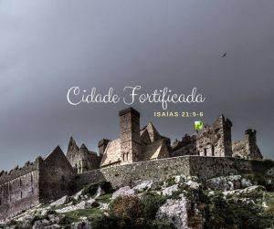 Cidade Fortificada – Isaías 21:5-6