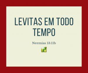 Levitas em todo tempo –