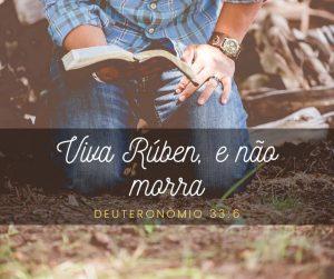 Viva Rúben, e não morra – Deuteronômio 33:6