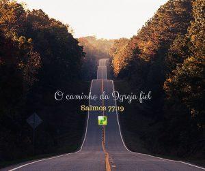 O caminho da Igreja fiel –  Salmos 77:19