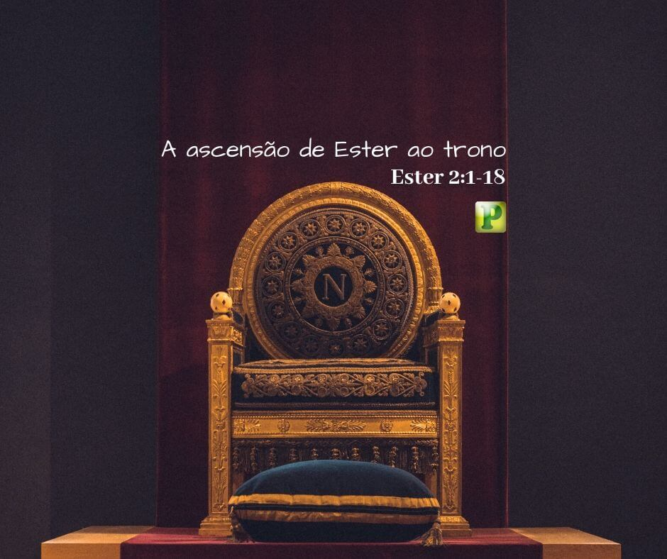 A ascensão de Ester ao trono – Ester 2:1-18