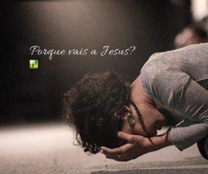 Porque vais a Jesus?