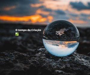 O tempo da Criação – Gênesis 3 e 4