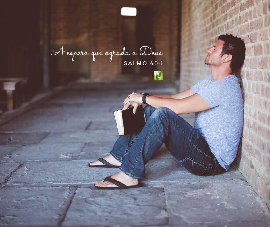 A espera que agrada a Deus – Salmo 40:1